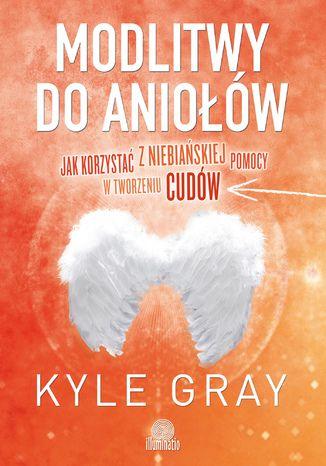 Okładka książki/ebooka Modlitwy do aniołów. Jak korzystać z niebiańskiej pomocy w tworzeniu cudów