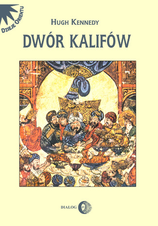Okładka książki/ebooka Dwór kalifów. Powstanie i upadek najpotężniejszej dynastii świata muzułmańskiego
