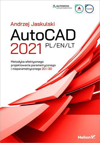 Okładka książki/ebooka AutoCAD 2021 PL/EN/LT. Metodyka efektywnego projektowania parametrycznego i nieparametrycznego 2D i 3D