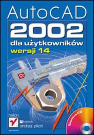 Okładka książki/ebooka AutoCAD 2002 dla użytkowników wersji 14