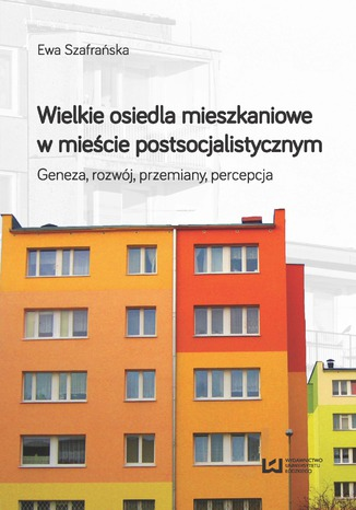 Okładka książki/ebooka Wielkie osiedla mieszkaniowe w mieście postsocjalistycznym. Geneza, rozwój, przemiany, percepcja