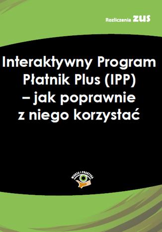 Okładka książki/ebooka Interaktywny Program Płatnik (IPP) - instrukcja dla płatników składek