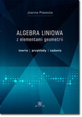 Okładka książki/ebooka Algebra liniowa z elementami geometrii. Teoria, przykłady, zadania