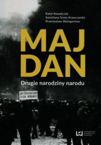 Okładka książki Majdan Drugie narodziny narodu