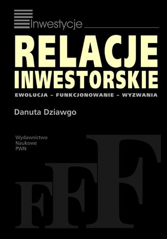 Okładka książki/ebooka Relacje inwestorskie. Ewolucja, funkcjonowanie, wyzwania