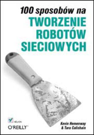 Okładka książki/ebooka 100 sposobów na tworzenie robotów sieciowych
