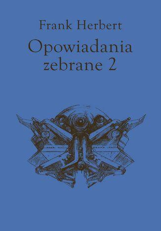 Okładka książki/ebooka Opowiadania zebrane, Tom 2