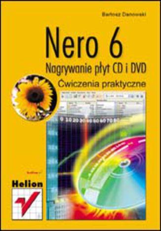 Okładka książki/ebooka Nero 6. Nagrywanie płyt CD i DVD. Ćwiczenia praktyczne