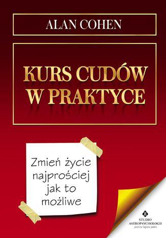 Okładka książki/ebooka Kurs cudów w praktyce. Zmień życie najprościej jak to możliwe