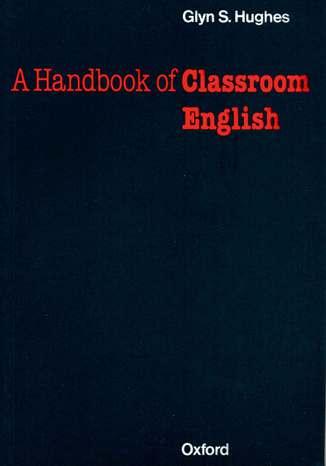 Okładka książki/ebooka Handbook of Classroom English - Oxford Handbooks for Language Teachers