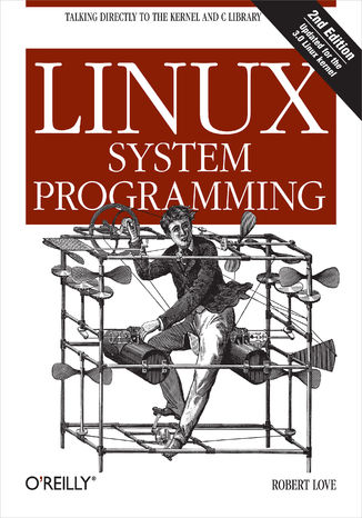Okładka książki/ebooka Linux System Programming. Talking Directly to the Kernel and C Library. 2nd Edition