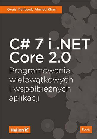 Okładka książki/ebooka C# 7 i .NET Core 2.0. Programowanie wielowątkowych i współbieżnych aplikacji