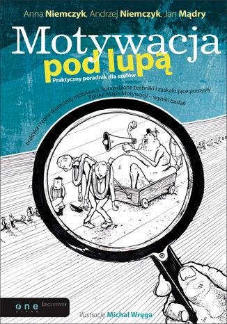 Okładka książki Motywacja pod lupą. Praktyczny poradnik dla szefów