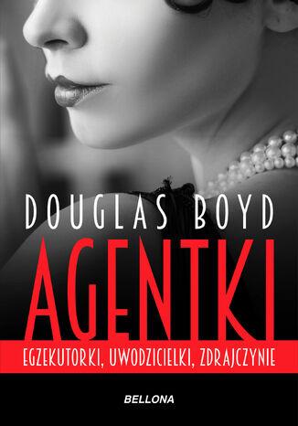 Okładka książki/ebooka Agentki. Egzekutorki, uwodzicielki, zdrajczynie