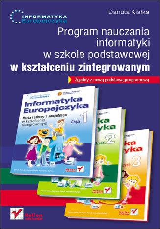 Okładka książki/ebooka Informatyka Europejczyka. Program nauczania informatyki w szkole podstawowej w kształceniu zintegrowanym
