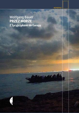 Okładka książki/ebooka Przez morze. Z Syryjczykami do Europy