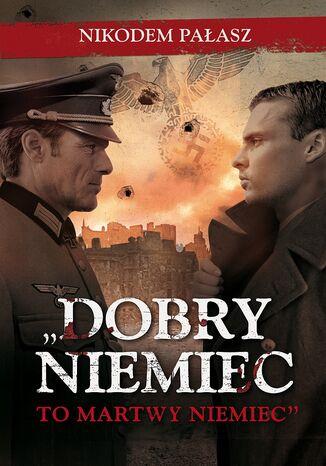 Okładka książki/ebooka Dobry Niemiec to martwy Niemiec