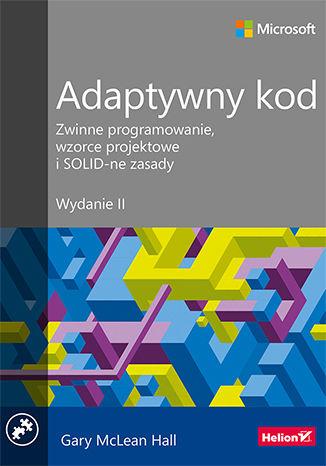 Okładka książki/ebooka Adaptywny kod. Zwinne programowanie, wzorce projektowe i SOLID-ne zasady. Wydanie II