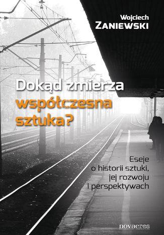 Okładka książki/ebooka Dokąd zmierza współczesna sztuka? Eseje o historii sztuki, jej rozwoju i perspektywach