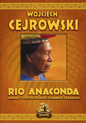 Okładka książki/ebooka Rio Anaconda. Gringo i ostatni szaman plemienia Carapana