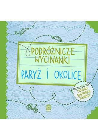 Okładka książki/ebooka Podróżnicze wycinanki. Paryż i okolice. Wydanie 1