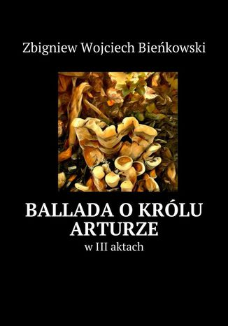 Okładka książki/ebooka Ballada okrólu Arturze