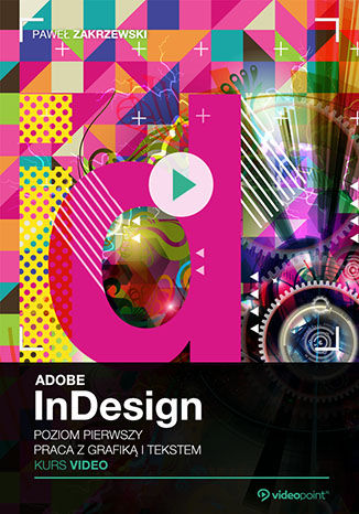 Okładka książki Adobe InDesign CC. Kurs video. Poziom pierwszy. Praca z grafiką i tekstem