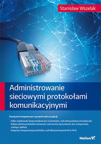 Okładka książki Administrowanie sieciowymi protokołami komunikacyjnymi