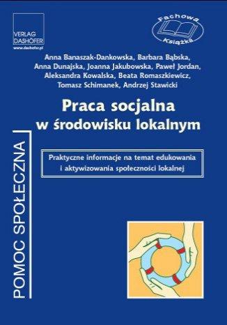 Okładka książki/ebooka Praca socjalna w środowisku lokalnym. Praktyczne informacje na temat edukowania i aktywizowania społeczności lokalnej
