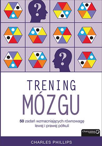 Okładka książki Trening mózgu. 50 zadań wzmacniających równowagę lewej i prawej półkuli