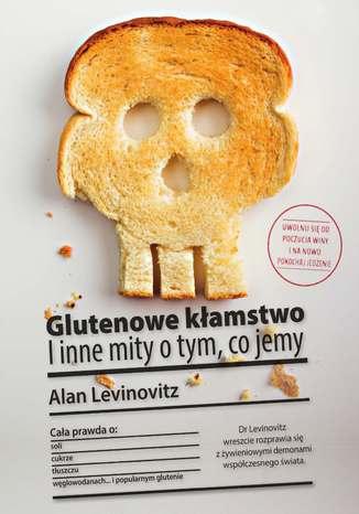 Okładka książki/ebooka Glutenowe kłamstwo. I inne mity o tym, co jemy