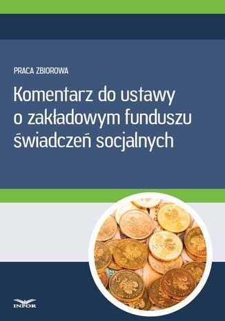Okładka książki/ebooka Komentarz do ustawy o zakładowym funduszu świadczeń socjalnych