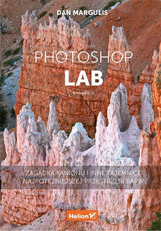 Okładka książki/ebooka Photoshop LAB. Zagadka kanionu i inne tajemnice najpotężniejszej przestrzeni barw. Wydanie II