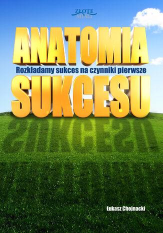 Okładka książki/ebooka Anatomia sukcesu. Rozkładamy sukces na czynniki pierwsze
