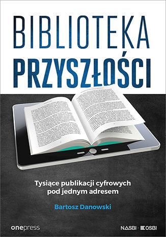 Okładka książki/ebooka Biblioteka przyszłości. Tysiące publikacji cyfrowych pod jednym adresem
