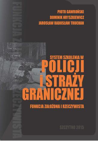 Okładka książki/ebooka System szkolenia w Policji i Straży Granicznej - funkcja założona i rzeczywista