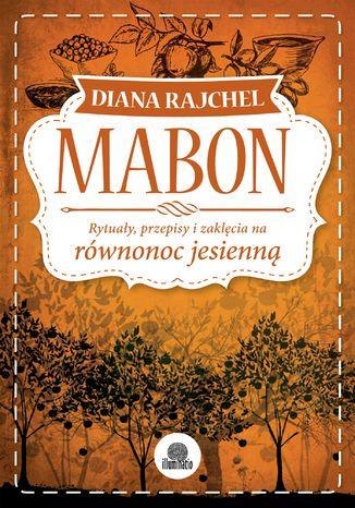 Okładka książki/ebooka Mabon. Rytuały, przepisy i zaklęcia na równonoc jesienną