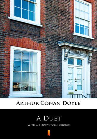 Okładka książki/ebooka A Duet. With an Occasional Chorus