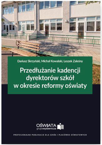 Okładka książki/ebooka Przedłużanie kadencji dyrektorów szkół w okresie reformy oświaty
