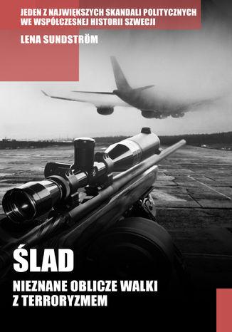 Okładka książki/ebooka Ślad. Nieznane oblicze walki z terroryzmem