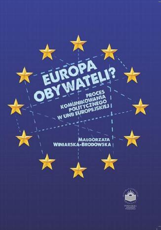 Okładka książki/ebooka Europa obywateli? Proces komunikowania politycznego w Unii Europejskiej