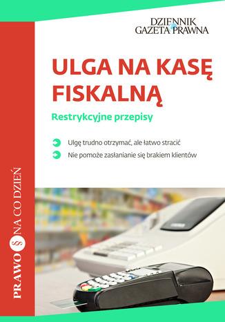 Okładka książki/ebooka Ulga na kasę fiskalną Restrykcyjne przepisy