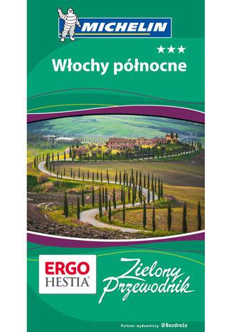 Okładka książki/ebooka Włochy północne. Zielony Przewodnik. Wydanie 1
