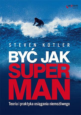 Okładka książki/ebooka Być jak Superman. Teoria i praktyka osiągania niemożliwego