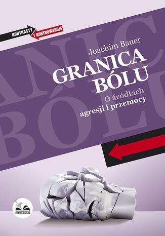 Okładka książki/ebooka Granica bólu. O źródłach agresji i przemocy