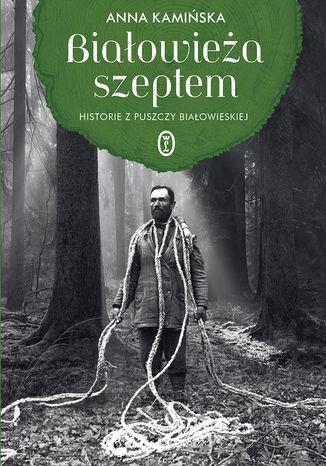 Okładka książki Białowieża szeptem. Historie z Puszczy Białowieskiej