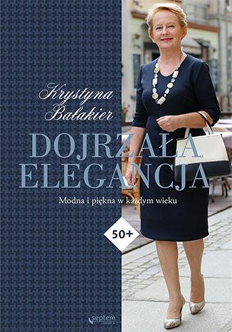 Okładka książki/ebooka Dojrzała elegancja. Modna i piękna w każdym wieku