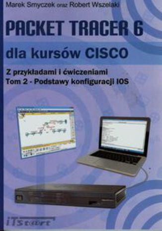 Okładka książki/ebooka Packet Tracer 6 dla kursów CISCO z przykładami i ćwiczeniami. Tom 2