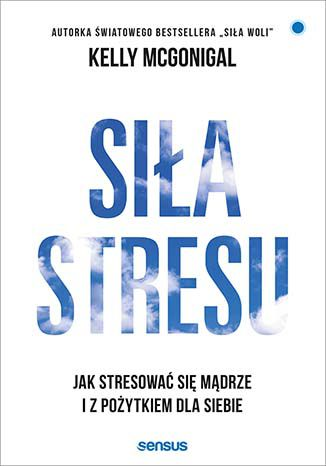 Okładka książki/ebooka Siła stresu. Jak stresować się mądrze i z pożytkiem dla siebie