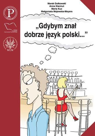Okładka książki/ebooka Gdybym znał dobrze język polski.... Wybór tekstów z ćwiczeniami do nauki gramatyki polskiej dla cudzoziemców